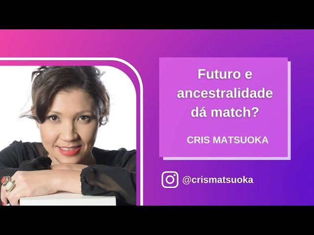 Futuro e ancestralidade - dá match?
