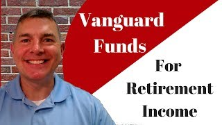 Using Vanguard Funds To Generate Retirement Income - Part 1