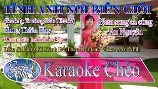 [Karaoke Chèo] Tình Anh Nơi Biên Giới - Hát Cùng An Nguyên - SL Hưng T Huy - Karaoke Minhdc Hpu