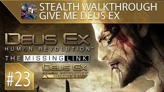 Deus Ex Human Revolution DC Ghost Walkthrough Give Me Deus Ex Part 23 The Missing Link 1 This walkthrough will show you how to Stealth Ghost