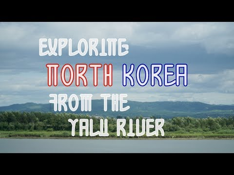 Exploring North Korea From The Yalu River