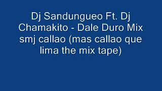 Dj Sandungueo ft Dj Chamakito - dale duro mix
