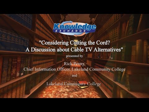 The Knowledge Exchange - Cutting the Cord, A Discussion about Cable TV Alternatives