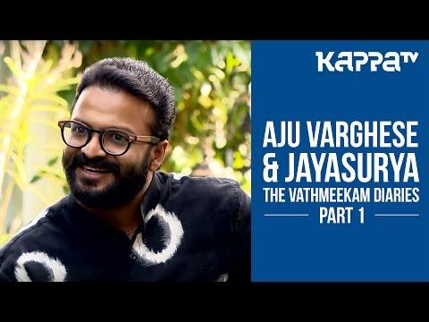 The Vathmeekam Diaries | Jayasurya & Aju Varghese (Part 1) - I Personally - Kappa TV