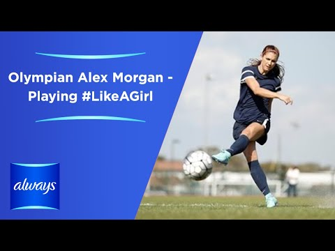 Always #LikeAGirl   Olympian Alex Morgan - The Power of Playing #LikeAGirl
