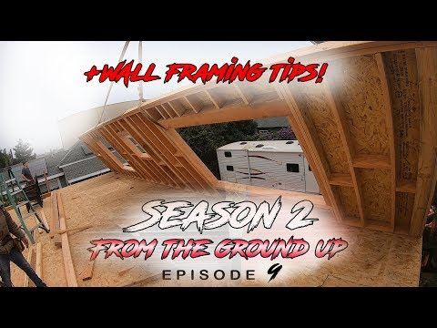 From The Ground Up | Ep. 9 - Second Story Wall Framing + Framing Tips.