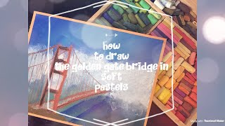 How to draw the Golden Gate Bridge in soft pastels