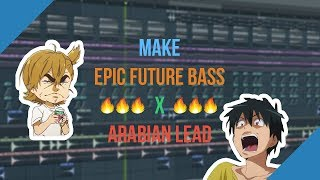 How To Make EPIC Future Bass x Arabian Lead  | Fl Studio Tutorial 2018