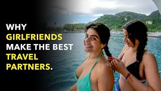 Why girlfriends make the best travel partners.