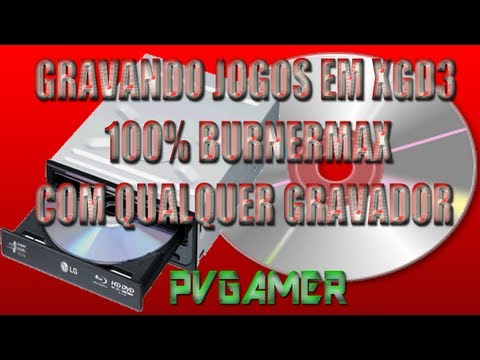 Gravar XGD3 BurnerMax Em qualquer Gravador!!