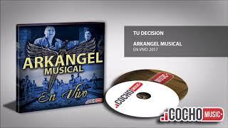 ARKANGEL MUSICAL 2017 - TU DECISION (EN VIVO) EXCLUSIVO COCHO Music