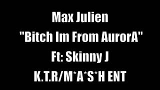"Max Julien ""Bitch Im from AurorA"" Ft: Skinny J"