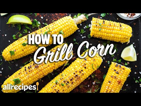 how-to-grill-corn-on-the-cob-3-ways-|-you-can-cook-that-|-allrecipes.com