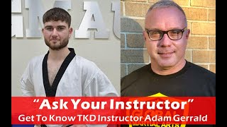 Ask Your Instructor: Adam Gerrald (GMAU Taekwondo)