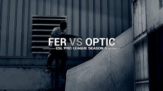 ESL Pro League Season 5 week 8: Fer vs OpTic
