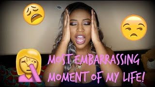 STORYTIME: My Most Embarrassing Moment