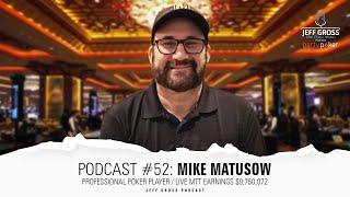 Podcast #52: Mike Matusow / Professional Poker Player / LIVE MTT Earnings $9,750,072