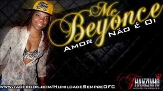 MC Beyonce - Amor Não é Oi ♪♫ ( Lançamento 2013 )