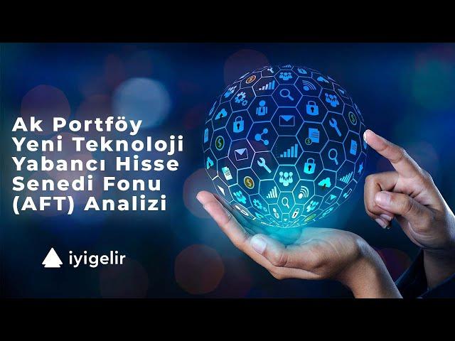 Ak Portföy Yeni Teknoloji Yabancı Hisse Senedi Fonu (AFT) Analizi