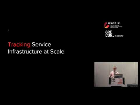 SREcon 2017 Americas - Tracking Service Infrastructure at Scale