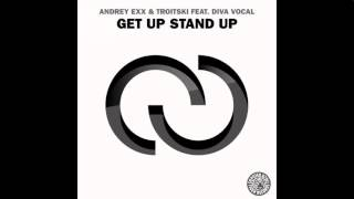 Andrey Exx, Diva Vocal, Troitski - Get Up Stand Up (Original Mix)