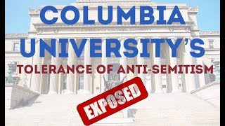 Columbia University's Anti-Semitism EXPOSED