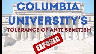 Columbia University's Anti-Semitism EXPOSED