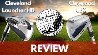 Cleveland Launcher HB irons vs Cleveland CBX irons Review