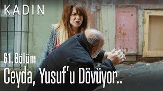 Ceyda, Yusuf'u dövüyor.. - Kadın 61. Bölüm