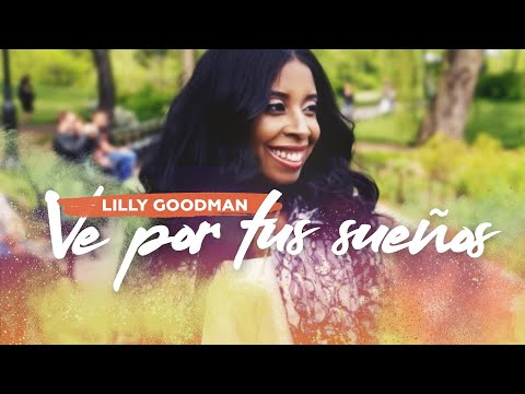 Ve Por Tu Sueño - Lilly Goodman - Video Oficial