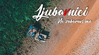 LJUBAVNICI - Ne zaboravi me (Official Video) (4K)