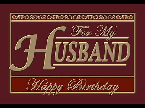 HAPPY BIRTHDAY! TO A GREAT HUSBAND! 1080p