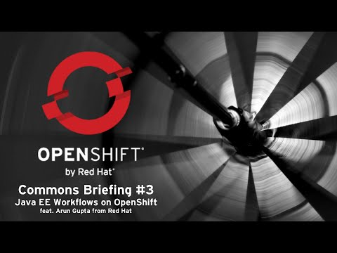 OpenShift Commons Briefing #3: Java EE Workflows on OpenShift with Arun Gupta