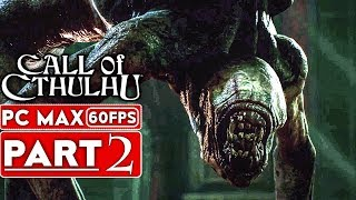 CALL OF CTHULHU Gameplay Walkthrough Part 2 [1080p HD 60FPS PC MAX SETTINGS] - No Commentary