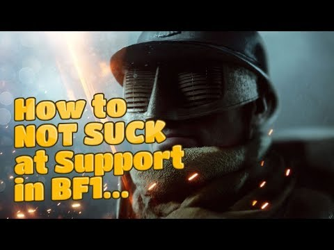 How to NOT SUCK at Support in BF1! - Battlefield 1 Class Guide | Tips and Tricks