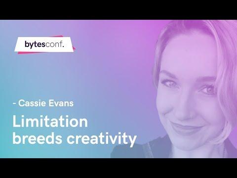 Limitation Breeds Creativity - Cassie Evans [Bytes Conf 2019]