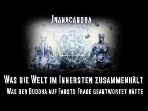 Was die Welt im Innersten zusammenhält - Was der Buddha auf Fausts Frage geantwortet hätte - Jnanaca