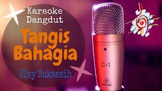 Karaoke dangdut Tangis Bahagia - Elvy Sukaesih || Cover Dangdut No Vocal