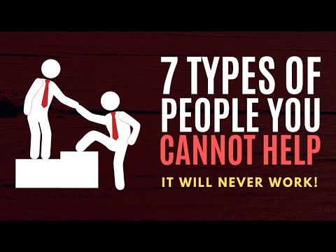7 Types of People You Cannot Help