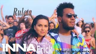 Inna feat Erick - Ruleta (gad c club mix) HD