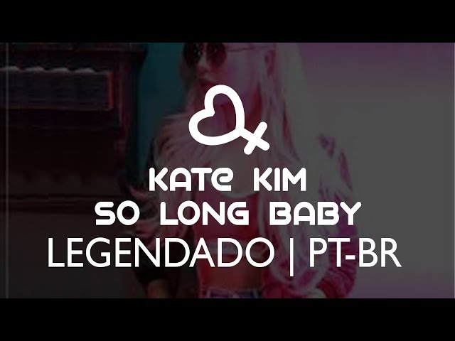 케이트 킴 (Kate Kim) – So Long, Baby (LEGENDADO/PT-BR)