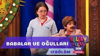 Güldüy Güldüy Show Çocuk 17.Bölüm - Babalar ve Oğulları