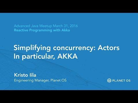 Simplifying concurrency: Actors. In particular, AKKA. - Kristo Iila