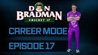don bradman cricket 17   all rounder career mode   second bbl game   episode 17