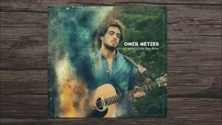 Omer Netzer ❁ עומר נצר - Couldn't Love You More