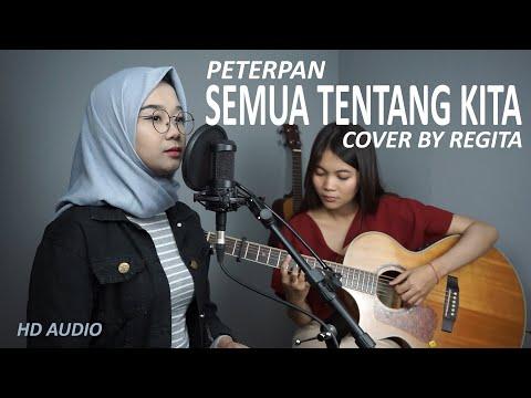 SEMUA TENTANG KITA -  PETERPAN COVER BY REGITA ( HD AUDIO )