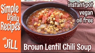 Brown Lentil Chili Soup, Oil Free, From The Instant Pot