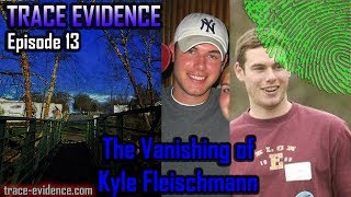Trace Evidence - 013 - The Vanishing of Kyle Fleischmann
