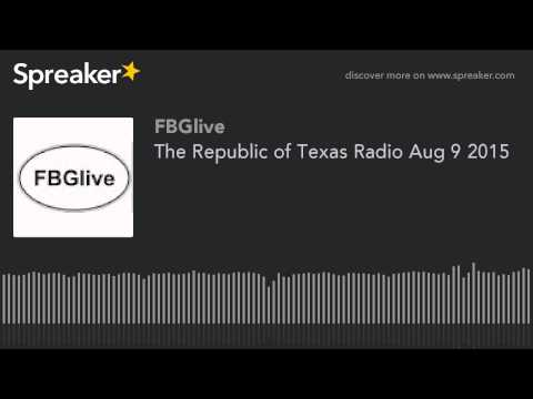 The Republic of Texas Radio Aug 9 2015