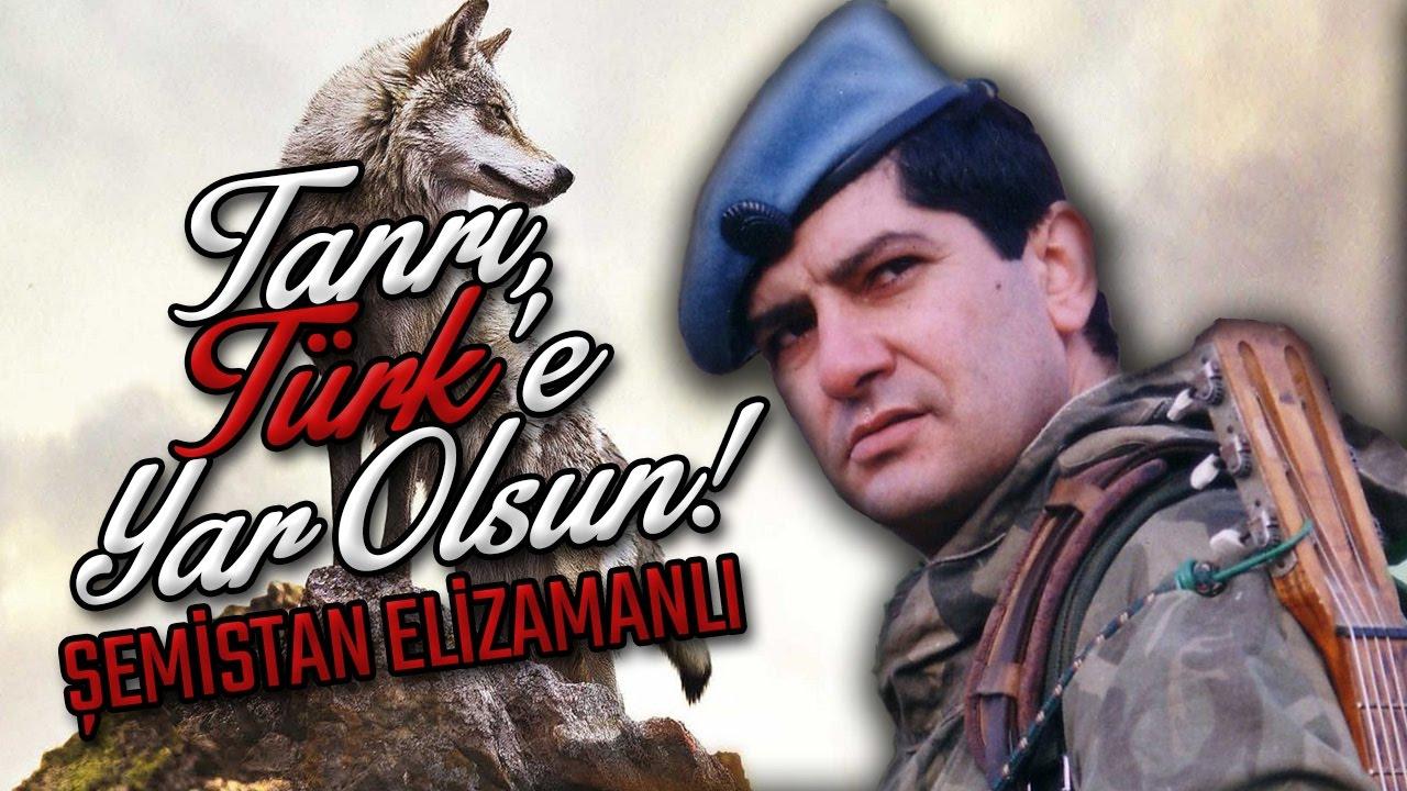 Şemistan Alizamanlı - Tanrı Türk'e Yar Olsun!